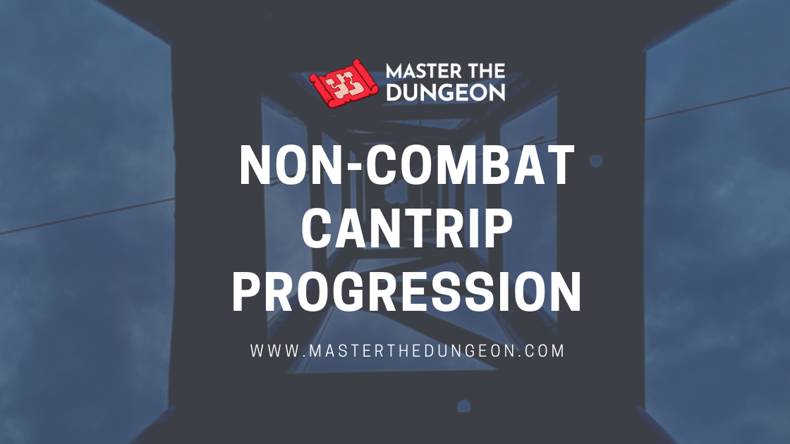 Non-Combat Cantrip Progression