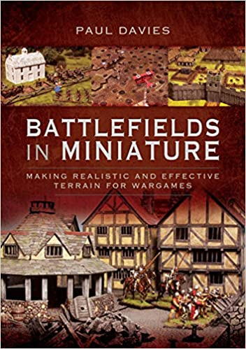 Battlefields in Miniature Making Realistic and Effective Terrain for Wargames