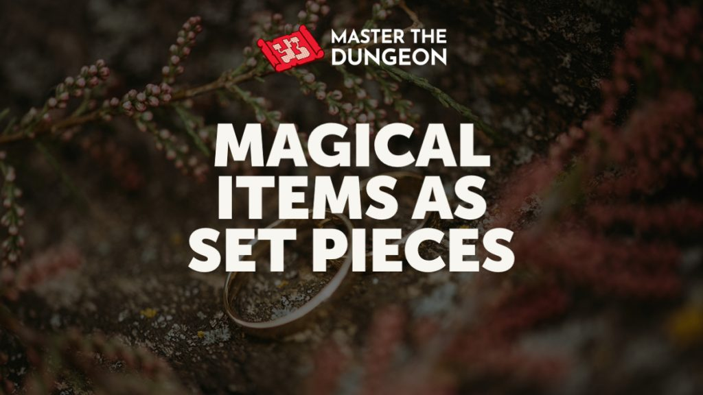 Magical Items as Set Pieces