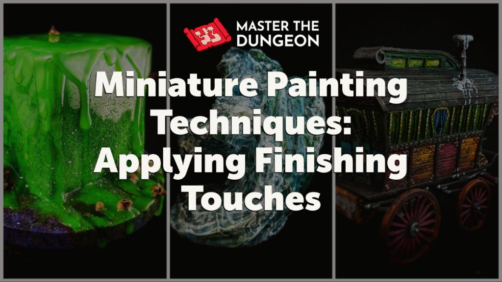 Minature Painting Techniques: Applying Finishing Touches