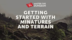 getting started with miniatures and terrain