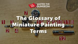 Master the Dungeon's Glossary of Miniature Painting Terms, Techniques, & Tools
